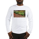 Garden is a work of heart Long Sleeve T-Shirt