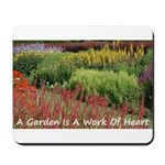 Garden is a work of heart Mousepad