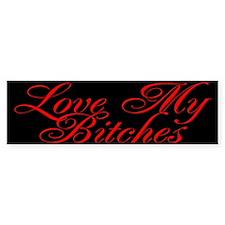 Love My Bitches Bumper Bumper Stickers