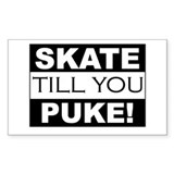 Skate till you Puke! Rectangle Decal