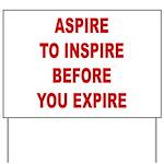Aspire Inspire Expire Yard Sign