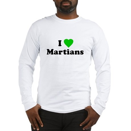 I Love Martians Long Sleeve T-Shirt