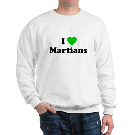 I Love Martians Sweatshirt