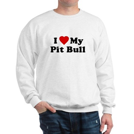 I Love My Pit Bull Sweatshirt