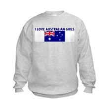 I LOVE AUSTRALIAN GIRLS Sweatshirt