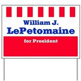 William J. LePetomaine for president Yard Sign