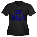 REALLY?! Women's Plus Size V-Neck Dark T-Shirt