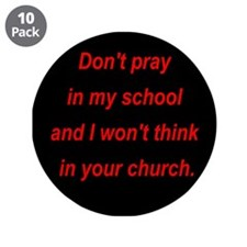 "Don't pray in my school and I 3.5"" Button (10 pack"