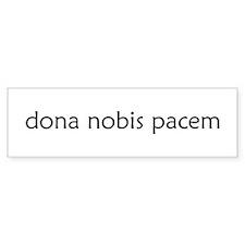 """""""Dona Nobis Pacem"""" Bumper Bumper Sticker"""