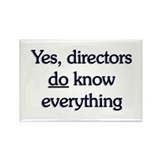Yes, Directors Know Everything Rectangle Magnet