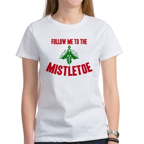 Follow Me To The Mistletoe Women's T-Shirt