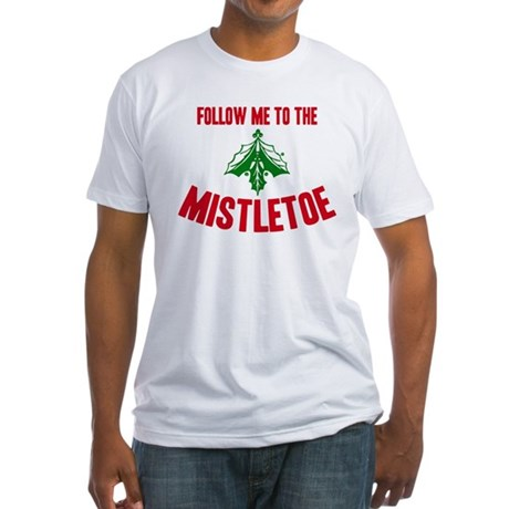Follow Me To The Mistletoe Fitted T-Shirt