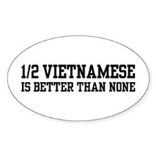 Half Vietnamese is Better Than None Oval Decal