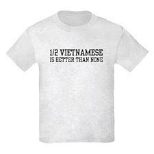 Half Vietnamese is Better Than None T-Shirt