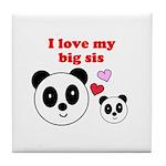 I LOVE MY BIG SIS Tile Coaster