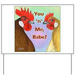 You N Me Babe! Yard Sign