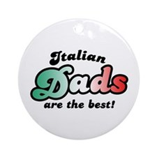 Italian Dads are the Best Ornament (Round)
