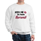 Kiss Me I'm from Burundi Sweatshirt