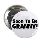 "Soon To Be Granny! 2.25"" Button"