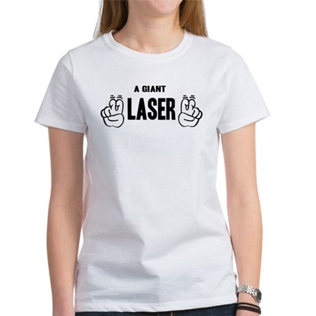 "A Giant ""Laser"" Women's T-Shirt"