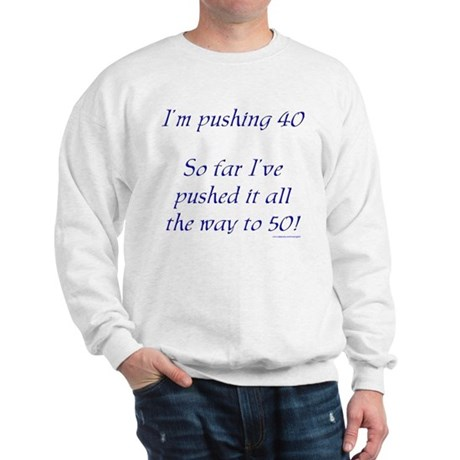 Pushing 40 #1 Sweatshirt