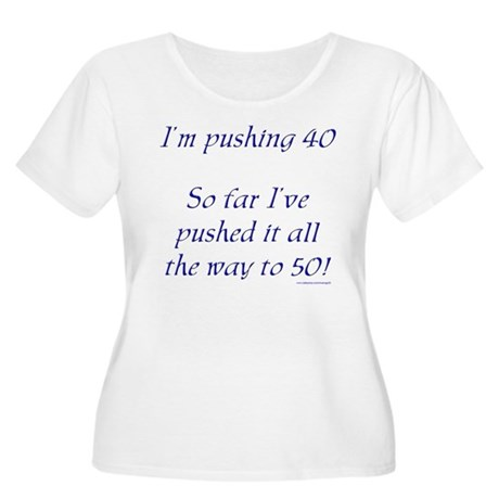 Pushing 40 #1 Women's Plus Size Scoop Neck T-Shirt