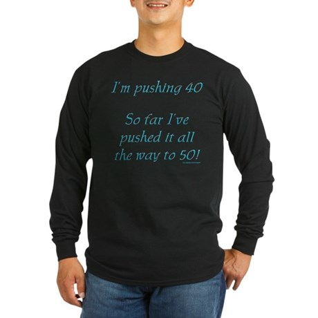 Pushing 40 #1 Long Sleeve Dark T-Shirt