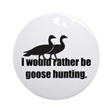 I'd Rather be Goose Hunting Ornament (Round)