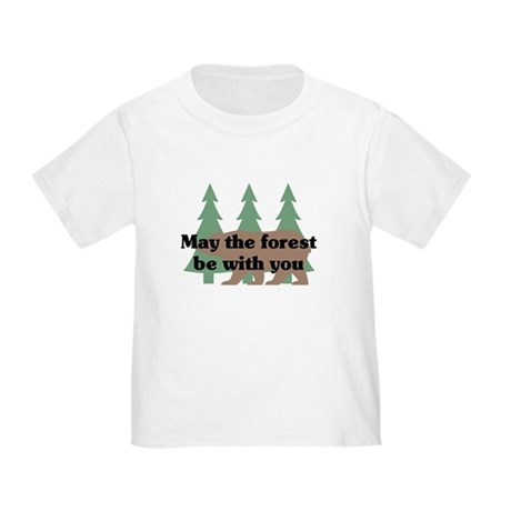May the Forest be with you Toddler T-Shirt