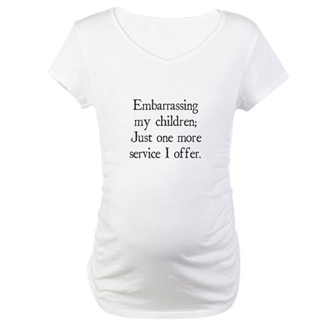 Embarrassing My Children Maternity T-Shirt