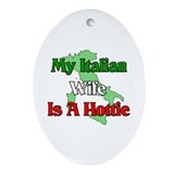 My Italian Wife is a Hottie Oval Ornament