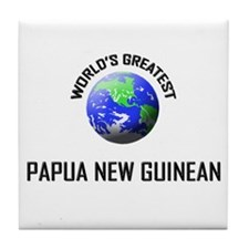 World's Greatest PAPUA NEW GUINEAN Tile Coaster