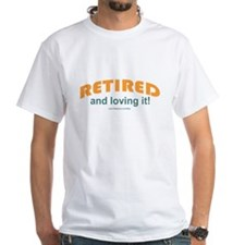 Retired & Loving It Shirt
