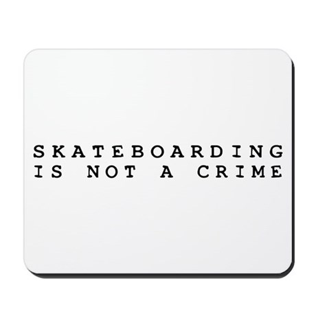 Skateboarding is Not a Crime Mousepad