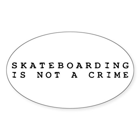 Skateboarding is Not a Crime Oval Sticker