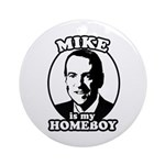 Mike Huckabee is my homeboy Ornament (Round)