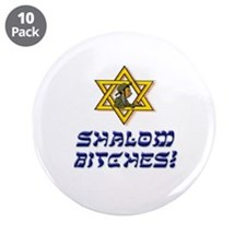 "Shalom Bitches! 3.5"" Button (10 pack)"