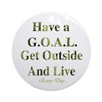 GOAL - Get Outside And Live Ornament (Round)