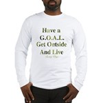 GOAL - Get Outside And Live Long Sleeve T-Shirt