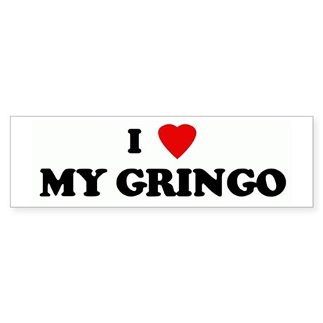 I Love MY GRINGO Bumper Sticker