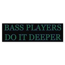 Bass Players Do It Deeper Bumper Bumper Sticker