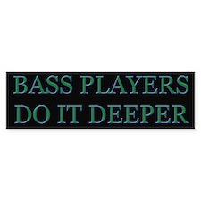 Bass Players Do It Deeper Bumper Bumper Sticker