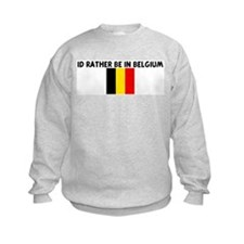 ID RATHER BE IN BELGIUM Sweatshirt
