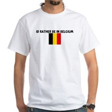 ID RATHER BE IN BELGIUM Shirt