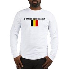 ID RATHER BE IN BELGIUM Long Sleeve T-Shirt