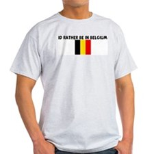 ID RATHER BE IN BELGIUM T-Shirt