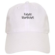 Future Mortician Baseball Cap