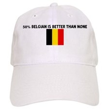 50 PERCENT BELGIAN IS BETTER Cap