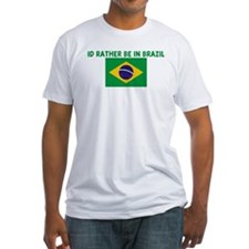 ID RATHER BE IN BRAZIL Fitted T-Shirt