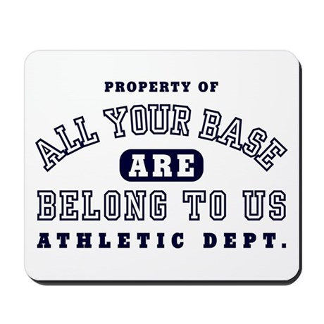 Property of All your base Mousepad